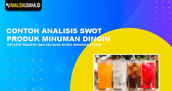 Contoh Analisis Swot Produk Minuman Dingin