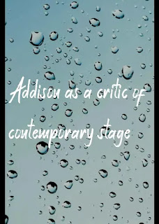 Addison as a critic of contemporary stage