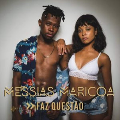 Messias Maricoa - Faz Questão (Kizomba) 2018