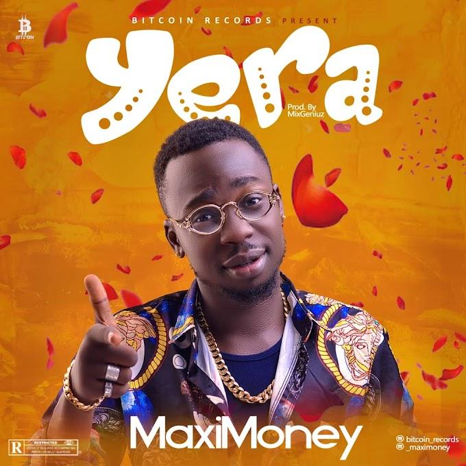 MUSIC: Maximoney - Yera (Prod. MixGeniuz)