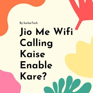 Jio मे Wifi कॉलिंग कैसे एनेबल करे ? - आसान तरीका जाने