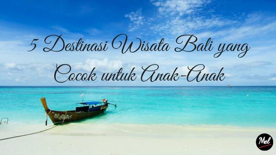 5 Destinasi Wisata Bali Yang Cocok Untuk Anak Anak Catatan Mel
