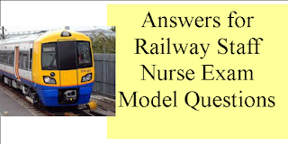 Answers for Railway Staff Nurse Exam Model Questions