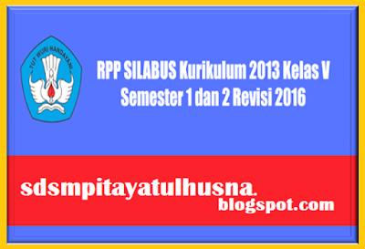 Contoh Rpp Silabus Kurikulum 2013 Kelas 5 Semester 1 & 2 Revisi 2016