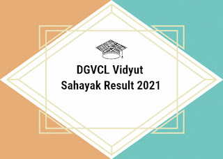 DGVCL Vidyut Sahayak Result 2021 Out | Junior Assistant Cutoff | Merit List