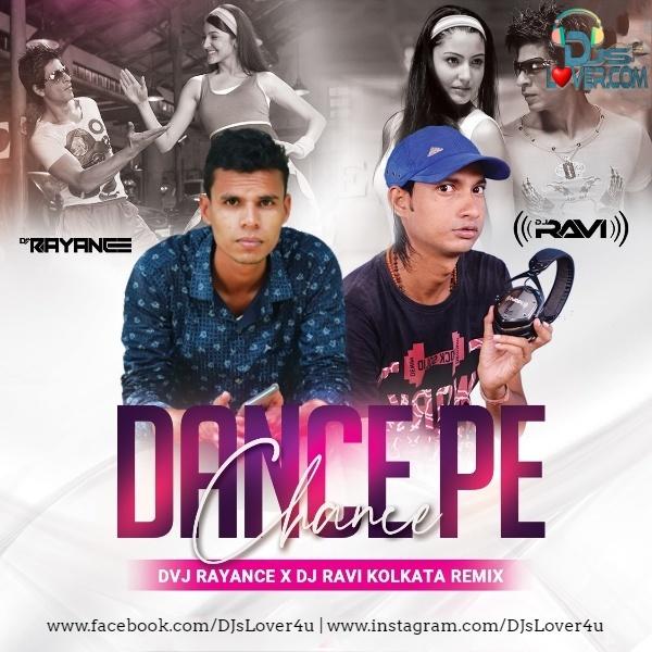 Dance Pe Chance Remix DVJ Rayance X DJ Ravi Kolkata