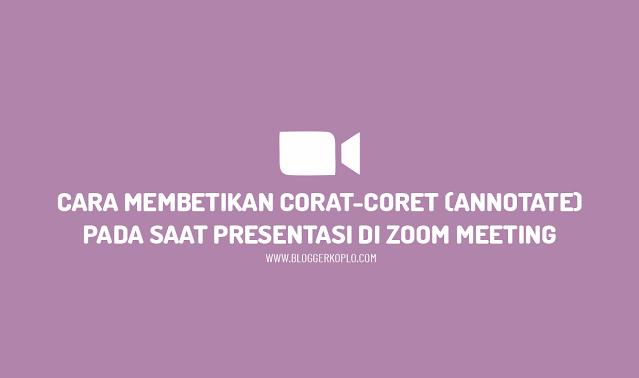 Cara Memberikan Corat-Coret (Annotate) pada Saat Presentasi Zoom Meeting