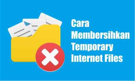 Cara Membersihkan Temporary Internet Files