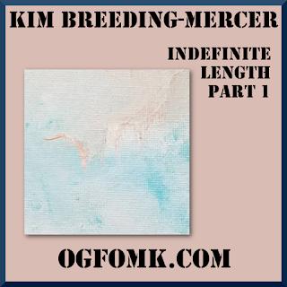 Indefinite Length, Part 1 -- Kim Breeding-Mercer