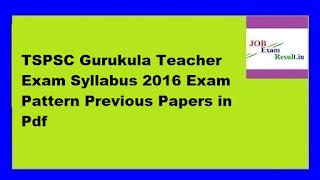 TSPSC Gurukula Teacher Exam Syllabus 2016 Exam Pattern Previous Papers in Pdf
