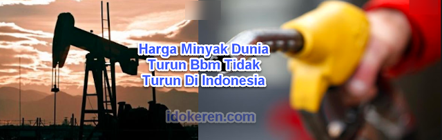Harga Minyak Dunia Turun Bbm Tidak Turun Di Indonesia