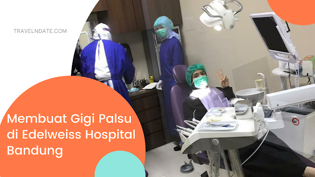 Pengalaman Membuat Gigi Palsu Tiruan di Edelweiss Hospital Kota Bandung, proses pembuatan dan total biaya membuat gigi palsu tahun 2020. Klik di sini!