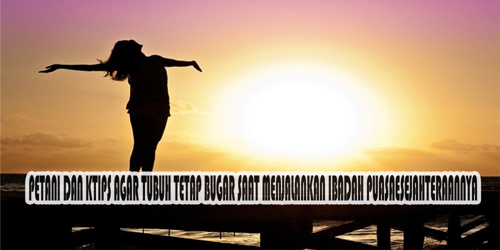TIPS AGAR TUBUH TETAP BUGAR SAAT MENJALANKAN IBADAH PUASA