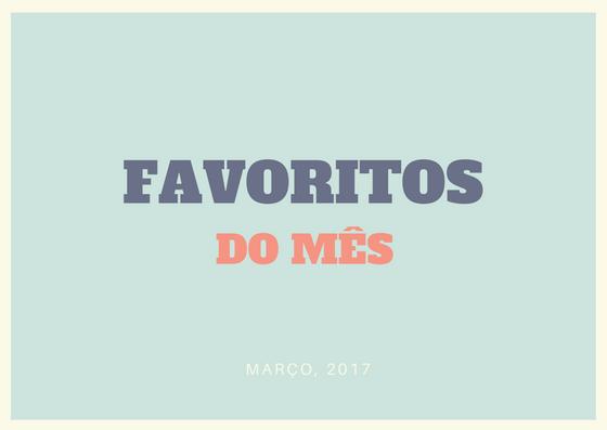 favoritos - Favoritos do Mês: Março