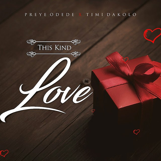 New Music: Preye Odede | This Kind Love | Feat. Timi Dakolo