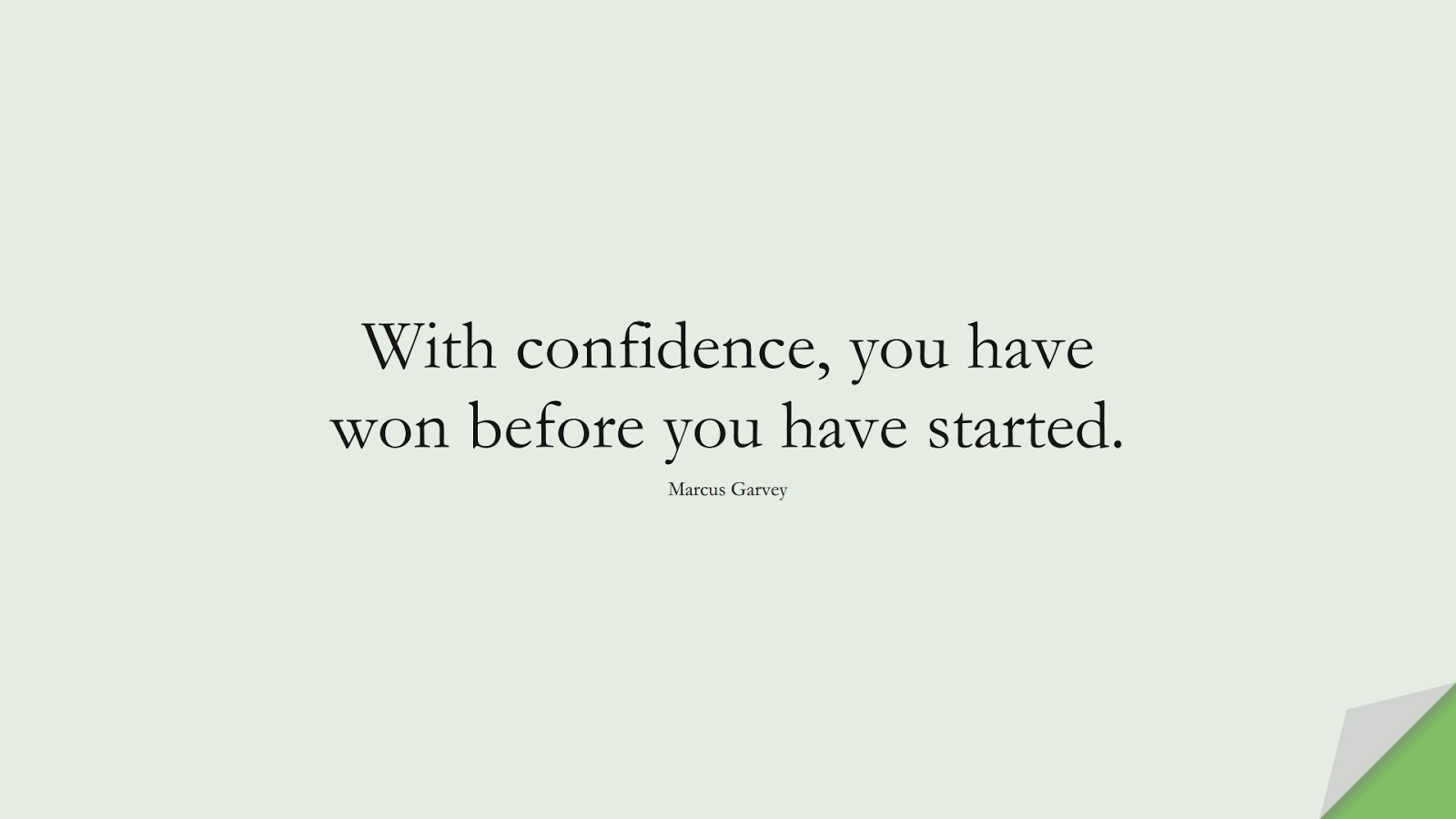 With confidence, you have won before you have started. (Marcus Garvey);  #ShortQuotes
