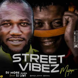 [Mixtape] Dj More Alaga Ft. Dj Lawy – Street Vibez Mixtape