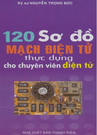 120 Sơ đồ mạch điện tử thực dụng dành cho chuyên viên điện tử - Ks. Nguyễn Trọng Đức