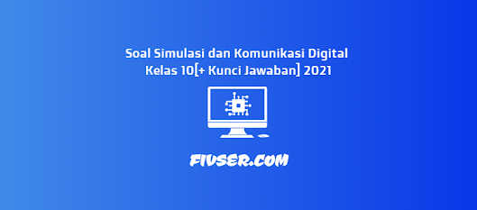 Soal Simulasi Digital Kelas 10 Kunci Jawaban 2021 Fivser