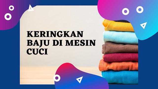 Cara Mengeringkan Baju di Mesin Cuci 1 Tabung