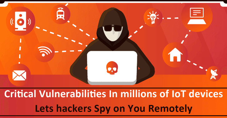 Critical Vulnerability In Millions of IoT Devices Lets Hackers Spy on You Remotely