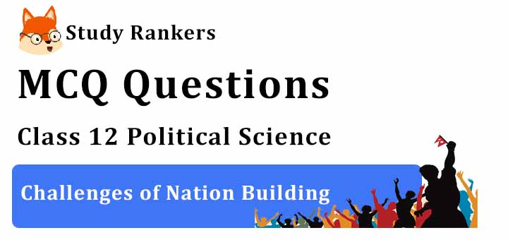 MCQ Questions for Class 12 Political Science: Ch 1 Challenges of Nation Building
