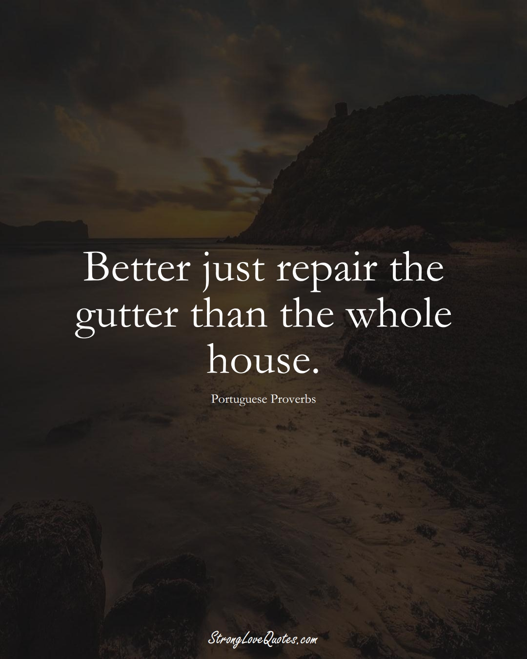 Better just repair the gutter than the whole house. (Portuguese Sayings);  #EuropeanSayings