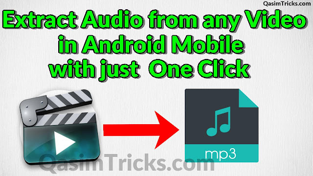 How to Extract Audio from any Video in Android with just one Click - Qasimtricks.com