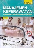 Judul Buku : MANAJEMEN KEPERAWATAN APLIKASI DALAM PRAKTIK KEPERAWATAN PROFESIONAL EDISI 5 Pengarang : Nursalam Penerbit : Salemba Medika