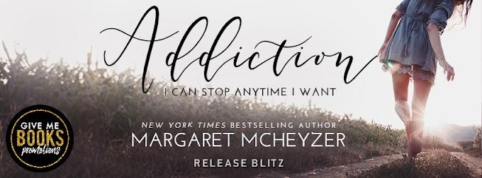 ADDICTION by Margaret McHeyzer @MargaretMAuthor @GiveMeBooksBlog #AvailableNow #NewRelease #Review #TheUnratedBookshelf