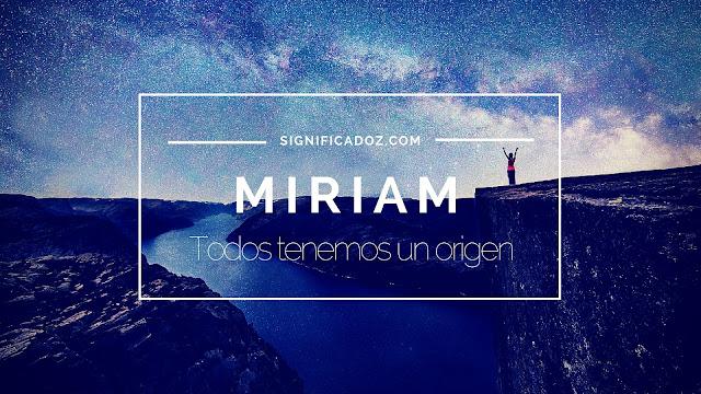 Significado del Nombre Miriam ¿Que Significa?