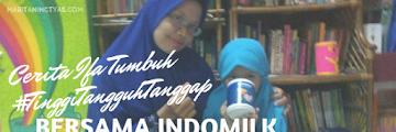 Cerita Ifa Tumbuh #TinggiTangguhTanggap bersama Susu Bubuk Indomilk, Susu dengan Nutrisi Lengkap