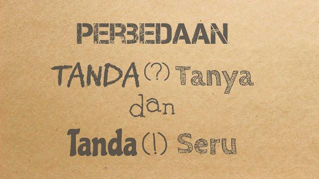 Perbedaan Tanda Tanya (?) dan Tanda Seru (!)