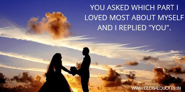 """You asked which part I loved most about myself and I replied """"you""""😃."""