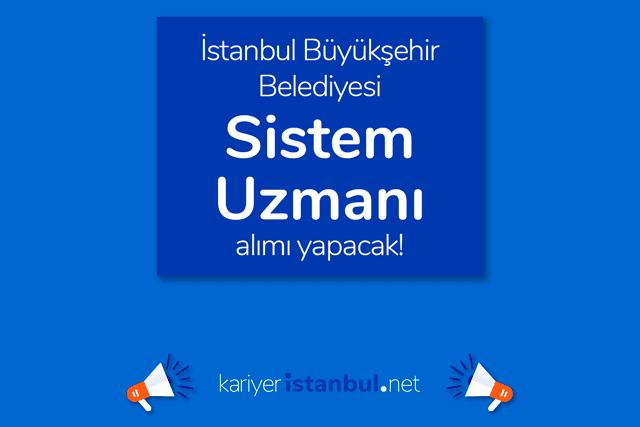 İstanbul Büyükşehir Belediyesi, sistem uzmanı alımı yapacak. İBB Kariyer iş ilanı hakkında detaylar kariyeristanbul.net'te!