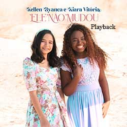 Baixar Música Gospel Ele Não Mudou (Playback) - Kellen Byanca e Kiara Vitória Mp3
