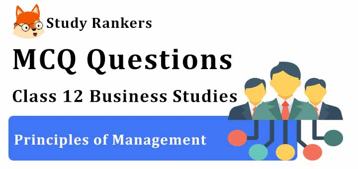 MCQ Questions for Class 11 Business Studies: Ch 2 Principles of Management