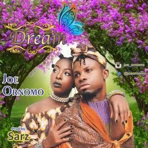 MUSIC: Joe Ornomo – Dream (Prod By @beatsbySarz)
