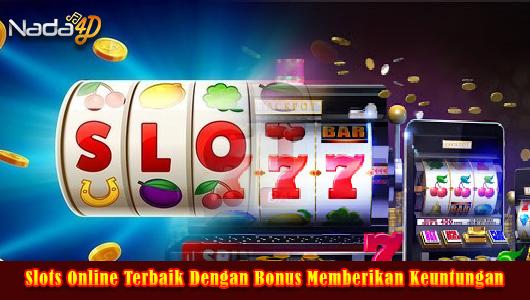 Slots Online Terbaik Dengan Bonus Memberikan Keuntungan