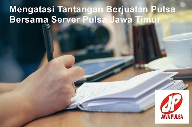 Mengatasi Tantangan Berjualan Pulsa Bersama Server Pulsa Jawa Timur