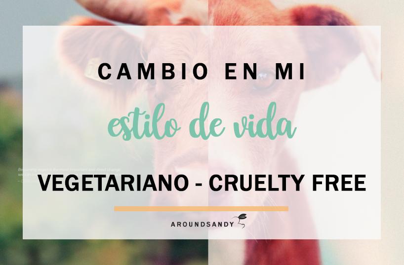 cambio de vida a vegetariano vegano cruelty free