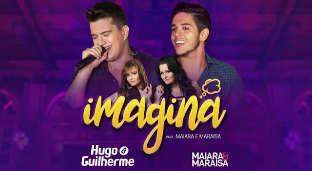 Hugo e Guilherme - Imagina  Part. Maiara e Maraisa