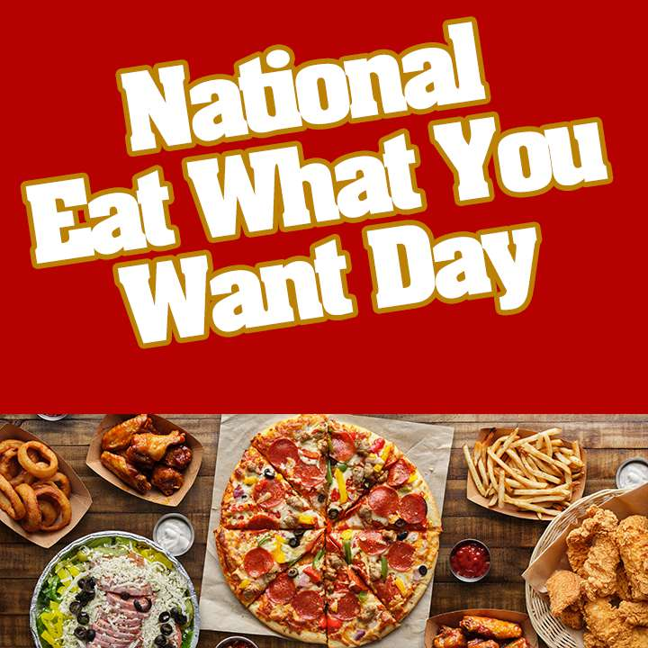 National Eat What You Want Day Wishes Lovely Pics