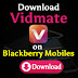 Download Vidmate For Blackberry /9320 /9900 /9790