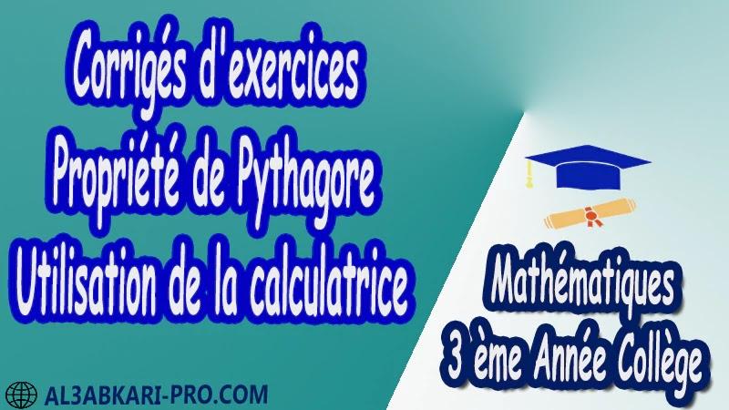 Corrigés d'exercices Propriété de Pythagore - Utilisation de la calculatrice - 3 ème Année Collège pdf Théorème de Pythagore pythagore Pythagore pythagore inverse Propriété Pythagore pythagore Réciproque du théorème de Pythagore Cercles et théorème de Pythagore Utilisation de la calculatrice Maths Mathématiques de 3 ème Année Collège BIOF 3AC Cours Théorème de Pythagore Résumé Théorème de Pythagore Exercices corrigés Théorème de Pythagore Devoirs corrigés Examens régionaux corrigés Fiches pédagogiques Contrôle corrigé Travaux dirigés td pdf