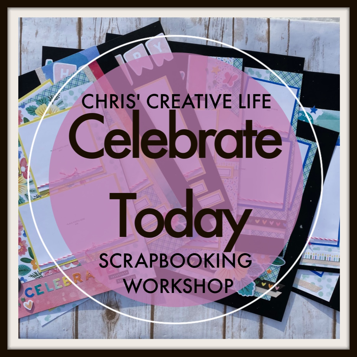 Celebrate Today Scrapbooking Workshop