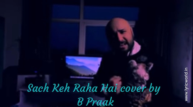 SACH KEH RAHA HAI  ll Cover ll Lyrics ll B Praak