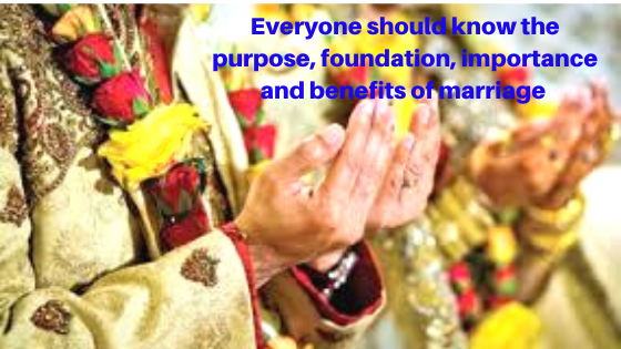 Everyone should know the purpose, foundation, importance and benefits of marriage   Islamic Girls Guide