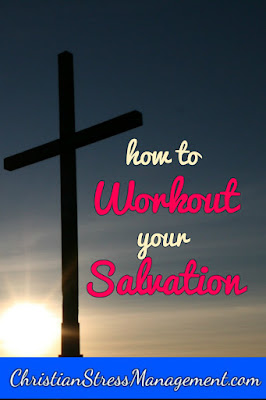 How to Work out your own salvation with fear and trembling. (Philippians 2:12)