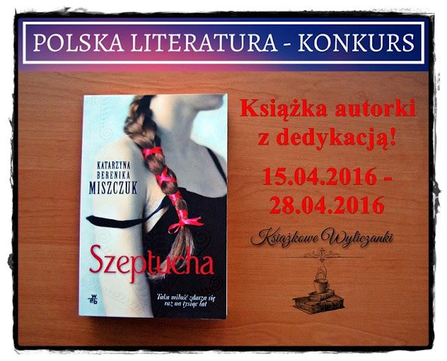 """KONKURS """"Szeptucha"""" Katarzyna Berenika Miszczuk, z dedykacją autorki"""